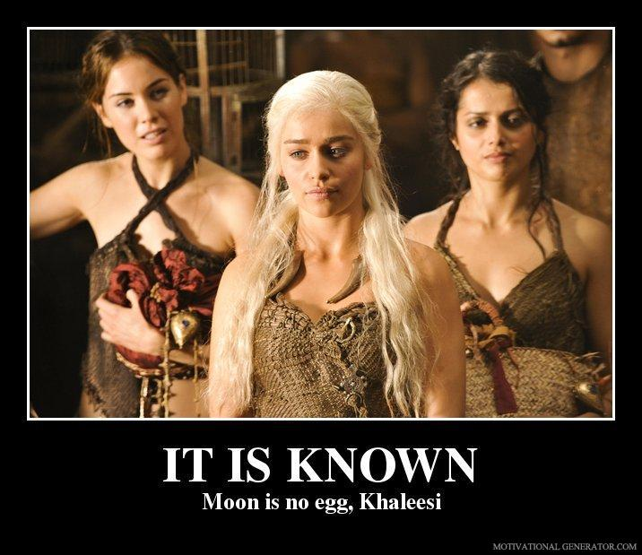 It-is-known-moon-is-no-egg-khaleesi-320656