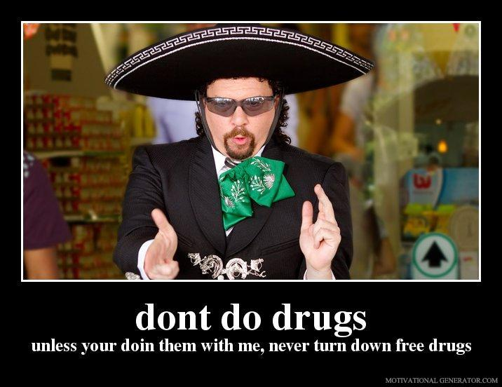 Dont-do-drugs-unless-your-doin-them-with-me-never-turn-down-free-drugs-58ed10