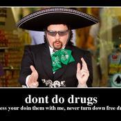 Dont do drugs unless your doin them with me never turn down free drugs 58ed10