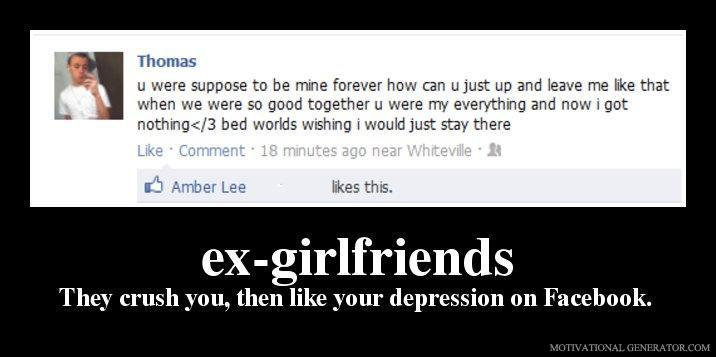 Ex-girlfriends-they-crush-you-then-like-your-depression-on-facebook-175c0f